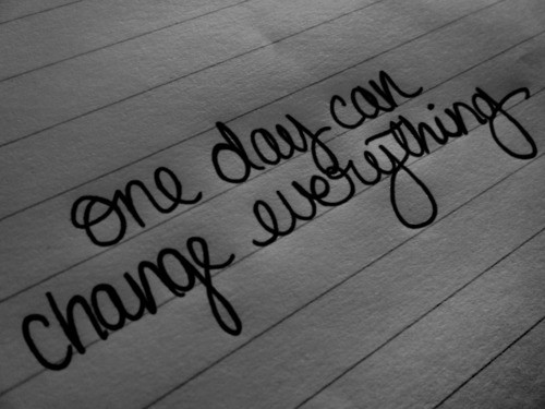 One Day Can Make A Change